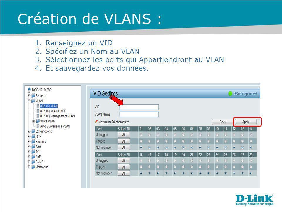 1.Renseignez un VID 2.Spécifiez un Nom au VLAN 3.Sélectionnez les ports qui Appartiendront au VLAN 4.Et sauvegardez vos données.