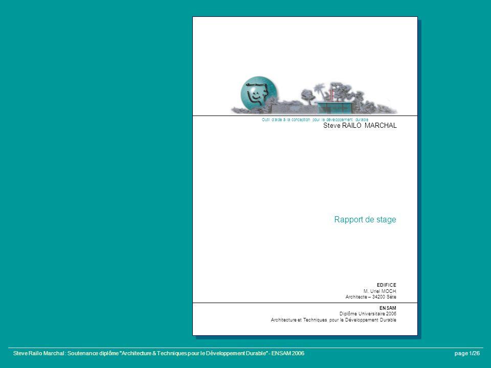 Steve Raïlo Marchal : Soutenance diplôme Architecture & Techniques pour le Développement Durable - ENSAM 2006page 1/26 Outil daide à la conception pour le développement durable Steve RAILO MARCHAL EDIFICE M.