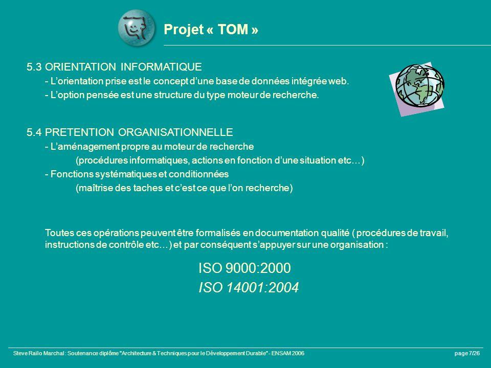 Steve Raïlo Marchal : Soutenance diplôme Architecture & Techniques pour le Développement Durable - ENSAM 2006page 7/26 Projet « TOM » 5.3 ORIENTATION INFORMATIQUE - Lorientation prise est le concept dune base de données intégrée web.