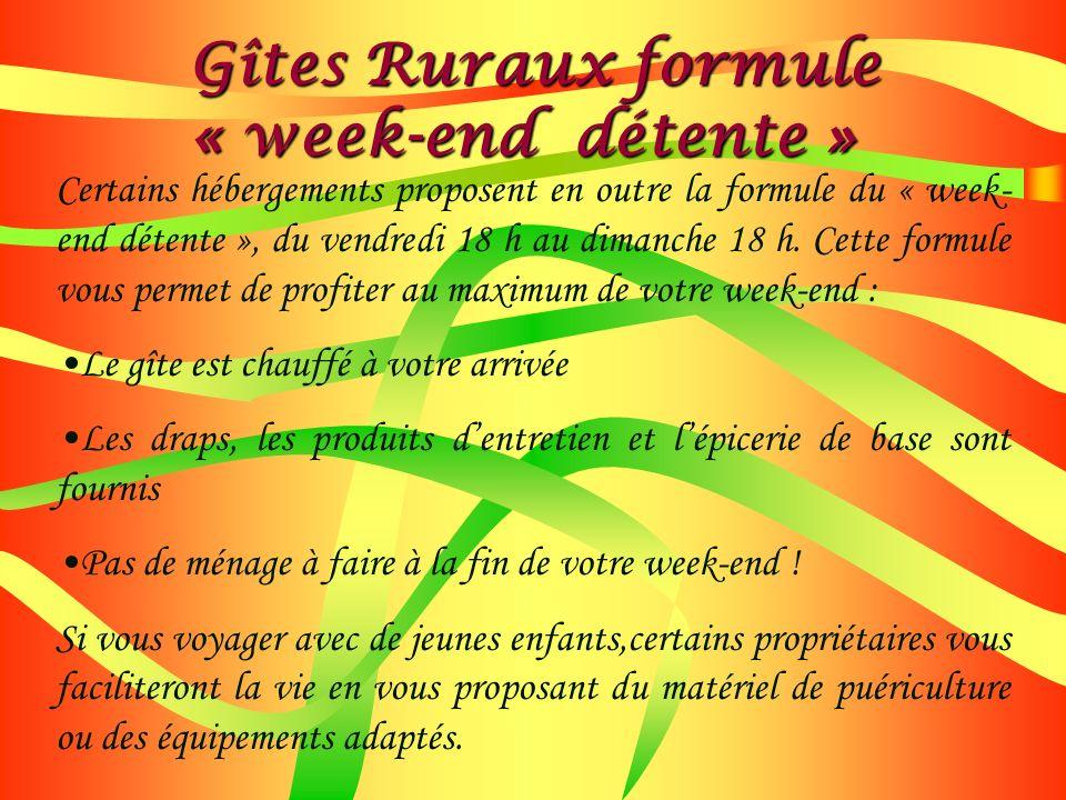 Certains hébergements proposent en outre la formule du « week- end détente », du vendredi 18 h au dimanche 18 h. Cette formule vous permet de profiter