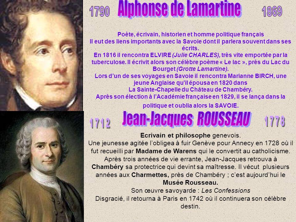 Poète, écrivain, historien et homme politique français Il eut des liens importants avec la Savoie dont il parlera souvent dans ses écrits.