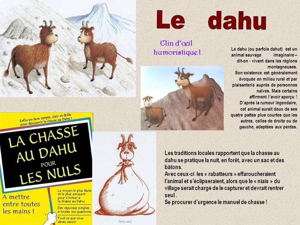 Le dahu (ou parfois dahut) est un animal sauvage imaginaire – dit-on - vivant dans les régions montagneuses.