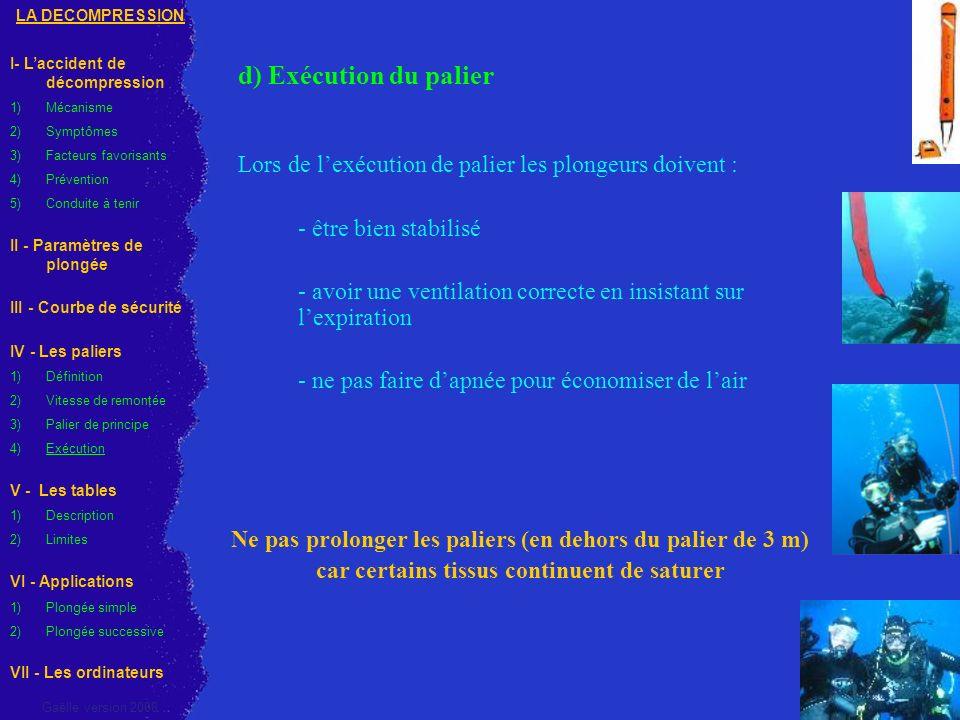 d) Exécution du palier Lors de lexécution de palier les plongeurs doivent : - être bien stabilisé - avoir une ventilation correcte en insistant sur le