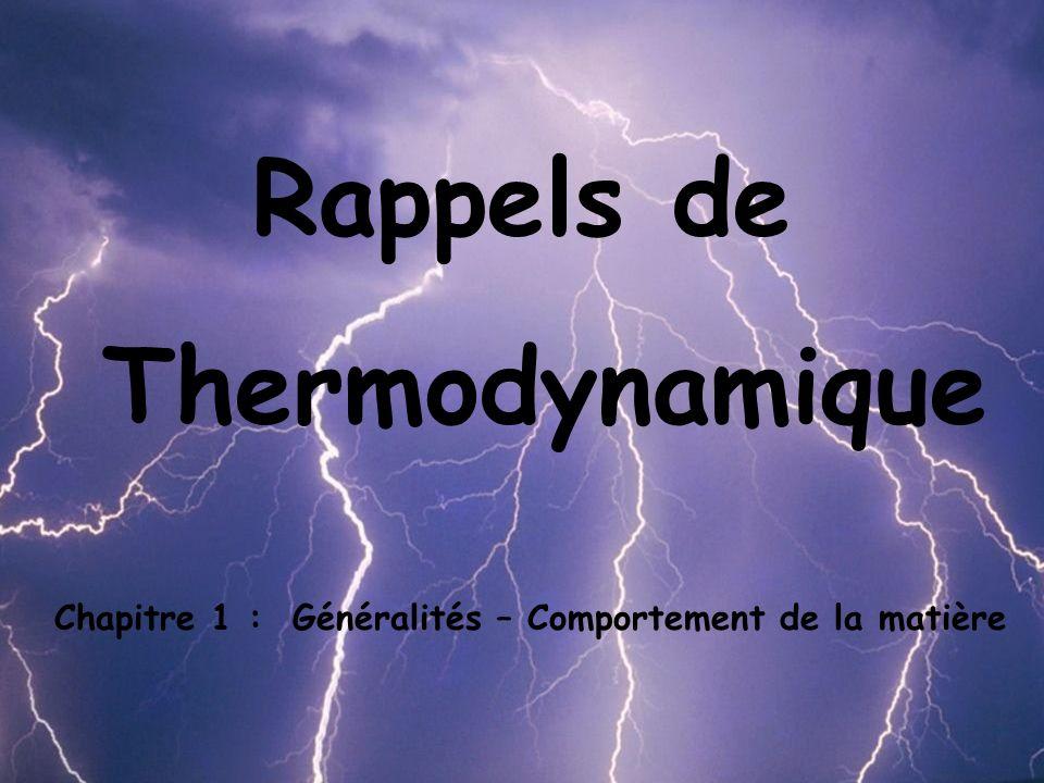 Rappels de Thermodynamique Chapitre 1 : Généralités – Comportement de la matière