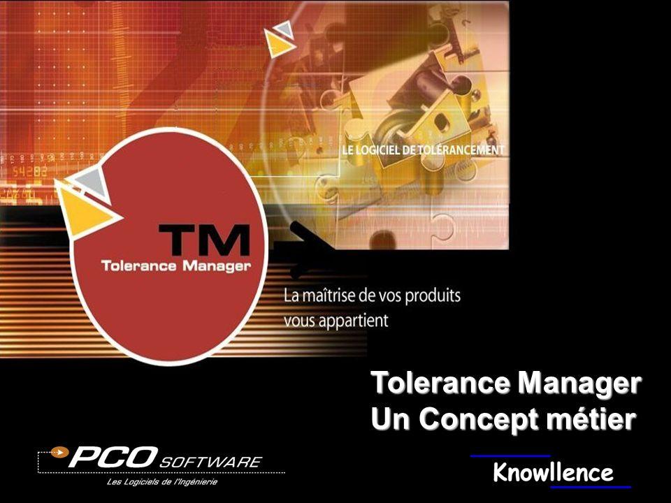 © Copyright PCO Technologies 08 / 2002 Tolerance Manager : un Concept métier Votre contact : 00 33 381 382 950 – – www.knowllence.com Votre contact : 00 33 381 382 950 – info@knowllence.com – www.knowllence.com