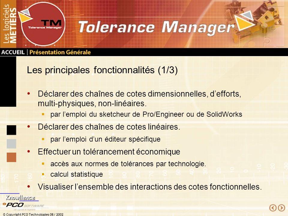 © Copyright PCO Technologies 08 / 2002 Les principales fonctionnalités (1/3) Déclarer des chaînes de cotes dimensionnelles, defforts, multi-physiques,