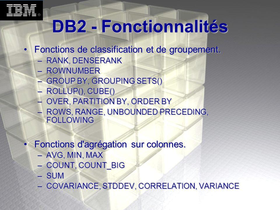 DB2 - Fonctionnalités Fonctions de classification et de groupement.Fonctions de classification et de groupement. –RANK, DENSERANK –ROWNUMBER –GROUP BY