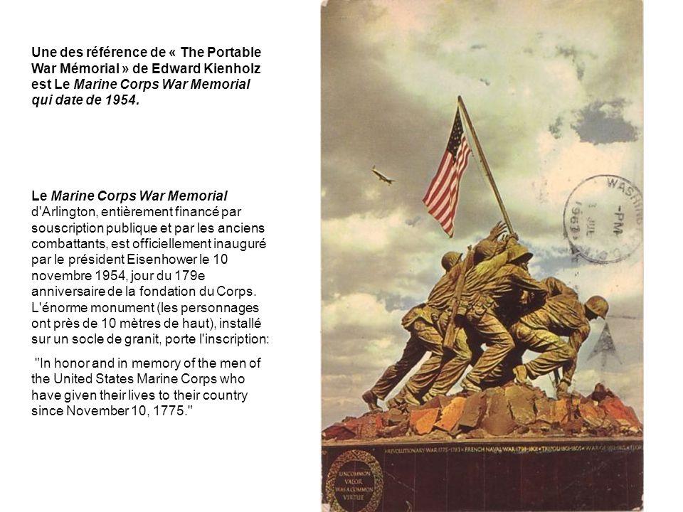 Une des référence de « The Portable War Mémorial » de Edward Kienholz est Le Marine Corps War Memorial qui date de 1954. Le Marine Corps War Memorial