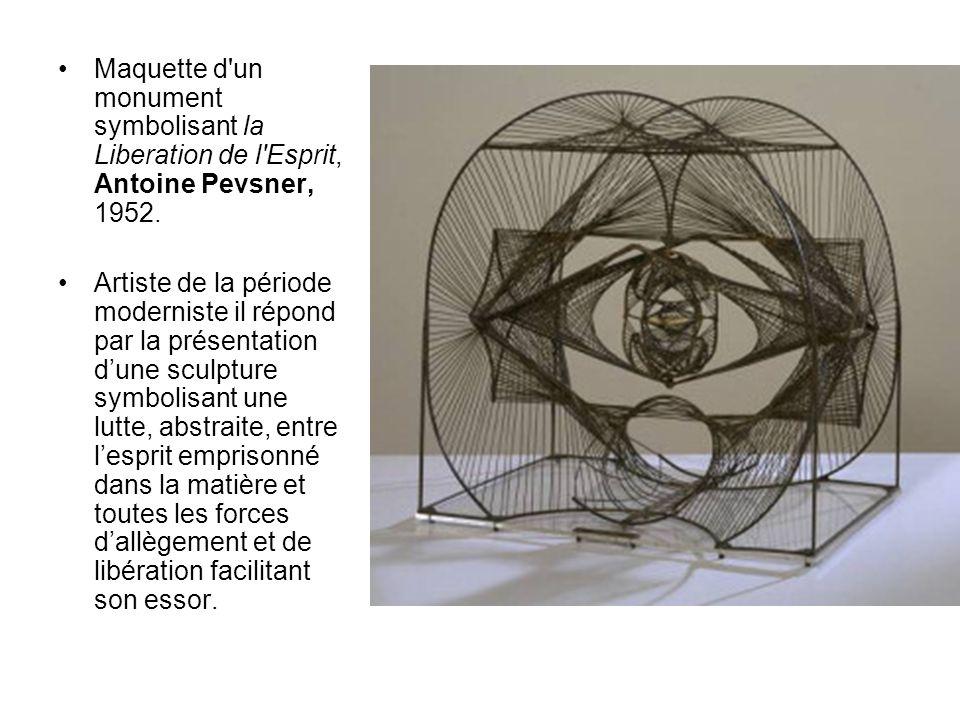 Maquette d'un monument symbolisant la Liberation de l'Esprit, Antoine Pevsner, 1952. Artiste de la période moderniste il répond par la présentation du