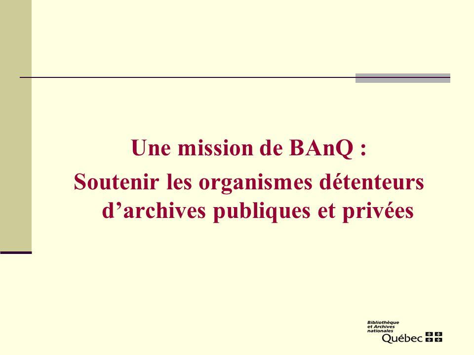 Une mission de BAnQ : Soutenir les organismes détenteurs darchives publiques et privées