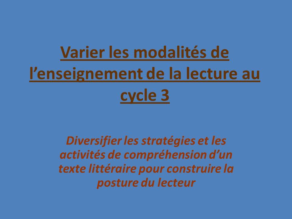 Varier les modalités de lenseignement de la lecture au cycle 3 Diversifier les stratégies et les activités de compréhension dun texte littéraire pour