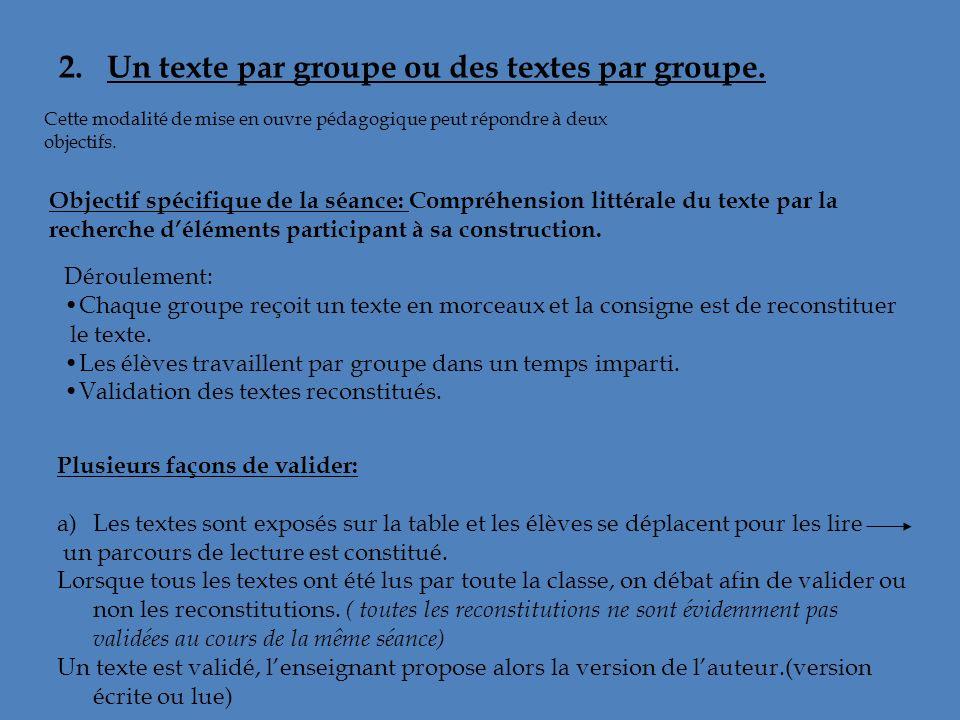Cette modalité de mise en ouvre pédagogique peut répondre à deux objectifs. 2. Un texte par groupe ou des textes par groupe. Objectif spécifique de la