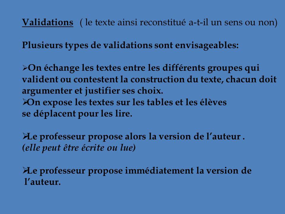 Validations ( le texte ainsi reconstitué a-t-il un sens ou non) Plusieurs types de validations sont envisageables: On échange les textes entre les dif