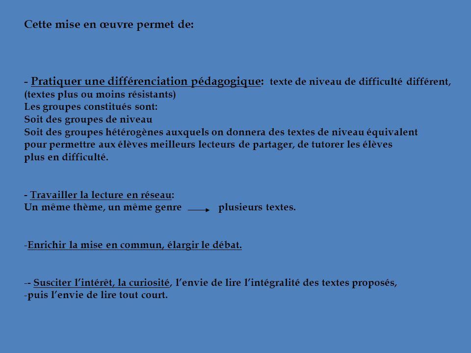 Cette mise en œuvre permet de: - Pratiquer une différenciation pédagogique: texte de niveau de difficulté différent, (textes plus ou moins résistants)