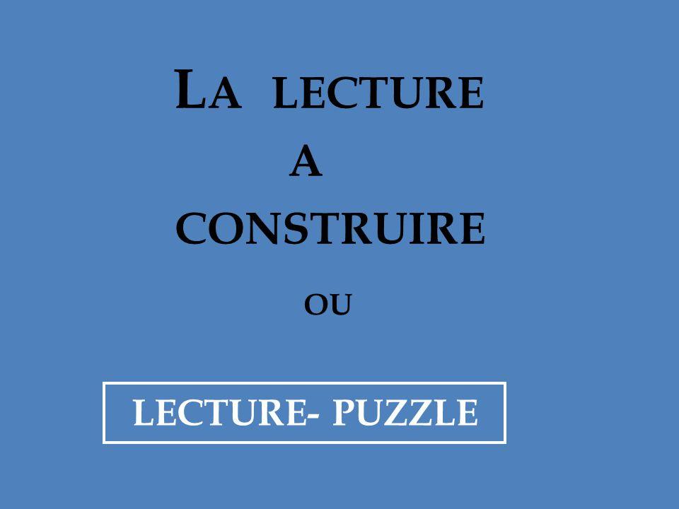 L A LECTURE A CONSTRUIRE OU LECTURE- PUZZLE