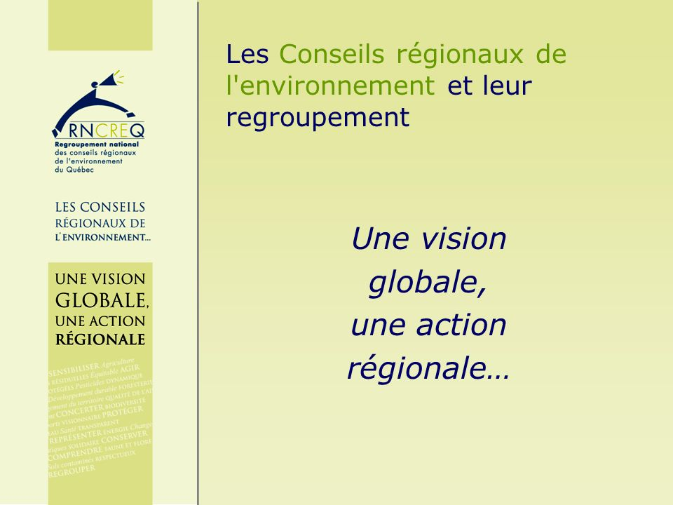 Historique et mandats Composition et représentativité Actions et réalisations Axes de développement Les Conseils régionaux de l environnement et leur regroupement