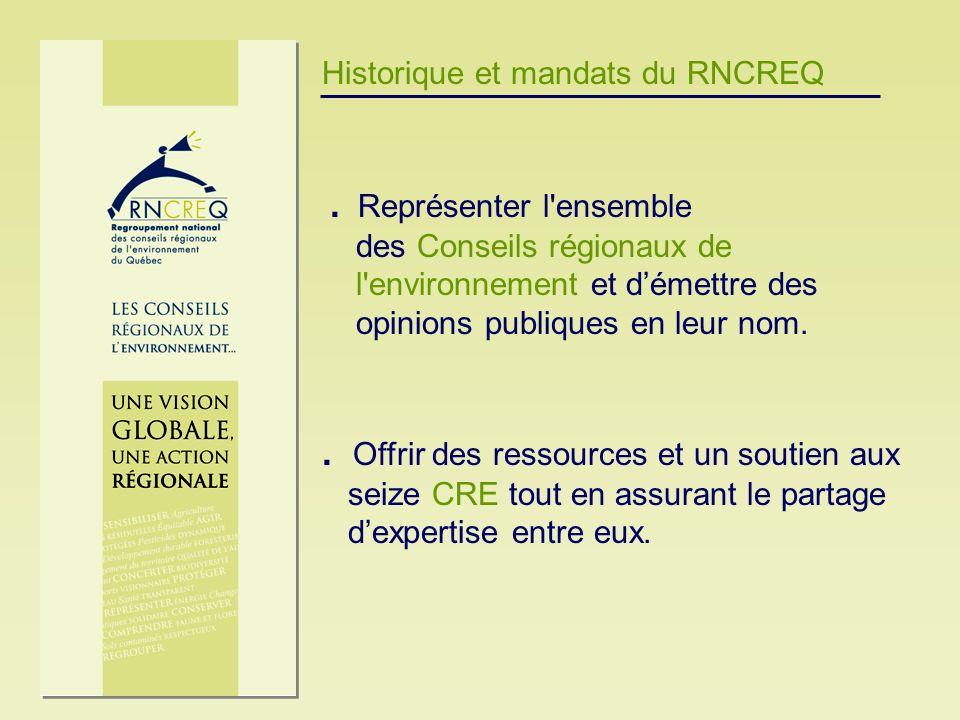 Historique et mandats du RNCREQ. Représenter l'ensemble des Conseils régionaux de l'environnement et démettre des opinions publiques en leur nom.. Off