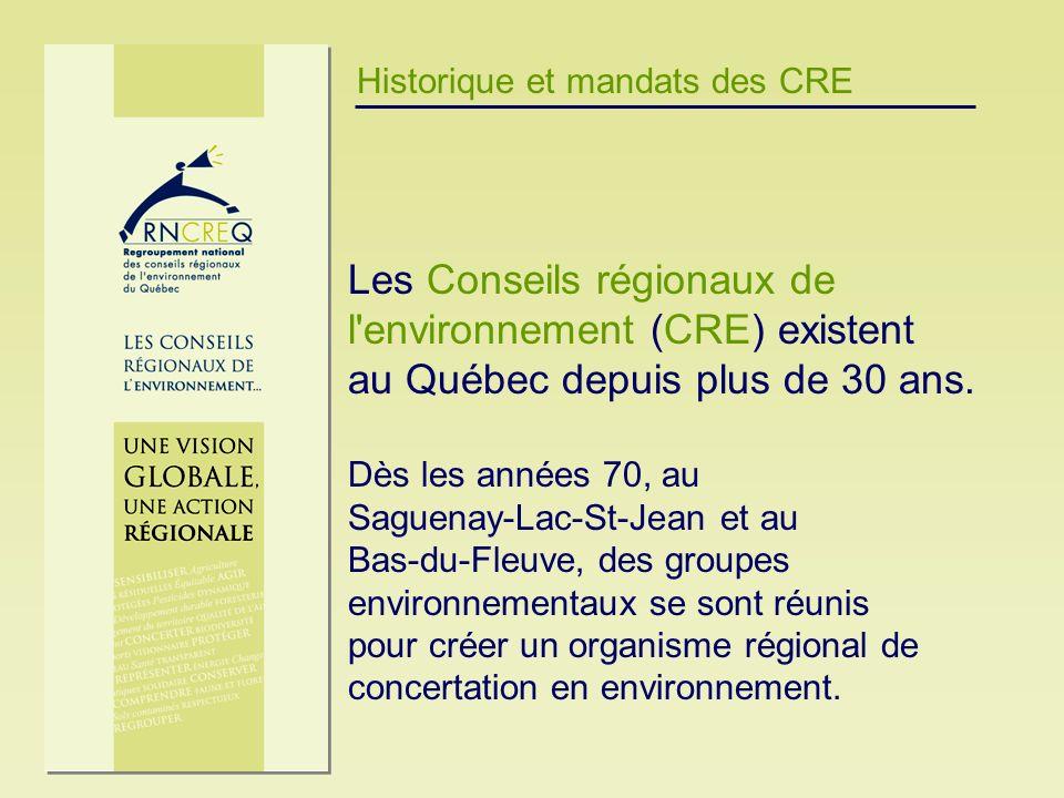 Historique et mandats des CRE Les Conseils régionaux de l'environnement (CRE) existent au Québec depuis plus de 30 ans. Dès les années 70, au Saguenay