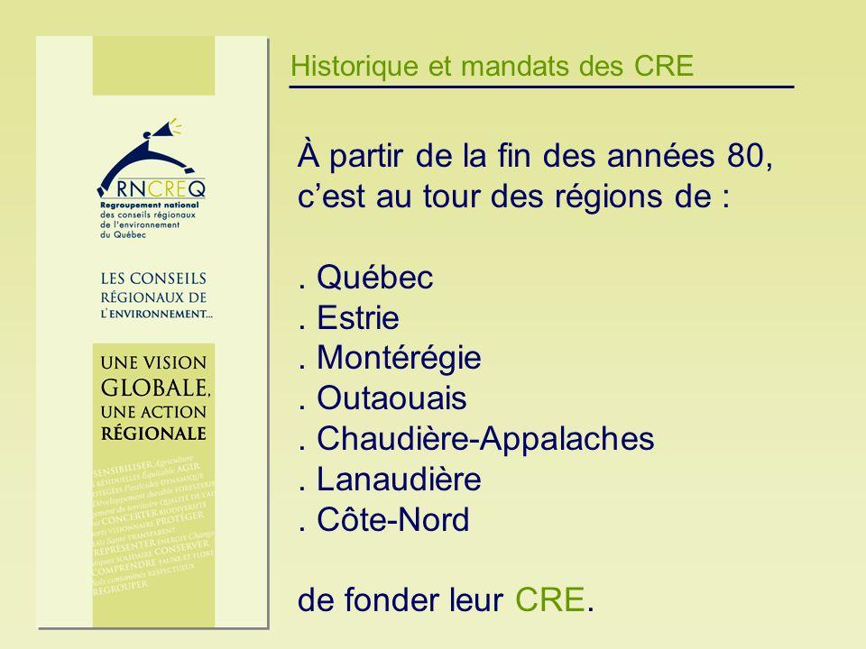 Historique et mandats des CRE À partir de la fin des années 80, cest au tour des régions de :. Québec. Estrie. Montérégie. Outaouais. Chaudière-Appala