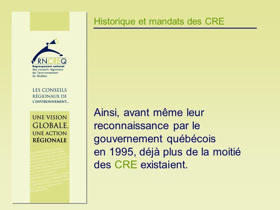 Historique et mandats des CRE Ainsi, avant même leur reconnaissance par le gouvernement québécois en 1995, déjà plus de la moitié des CRE existaient.