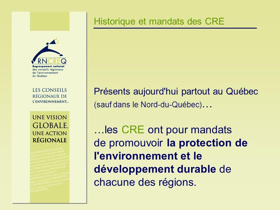 Historique et mandats des CRE Présents aujourd'hui partout au Québec (sauf dans le Nord-du-Québec) … …les CRE ont pour mandats de promouvoir la protec