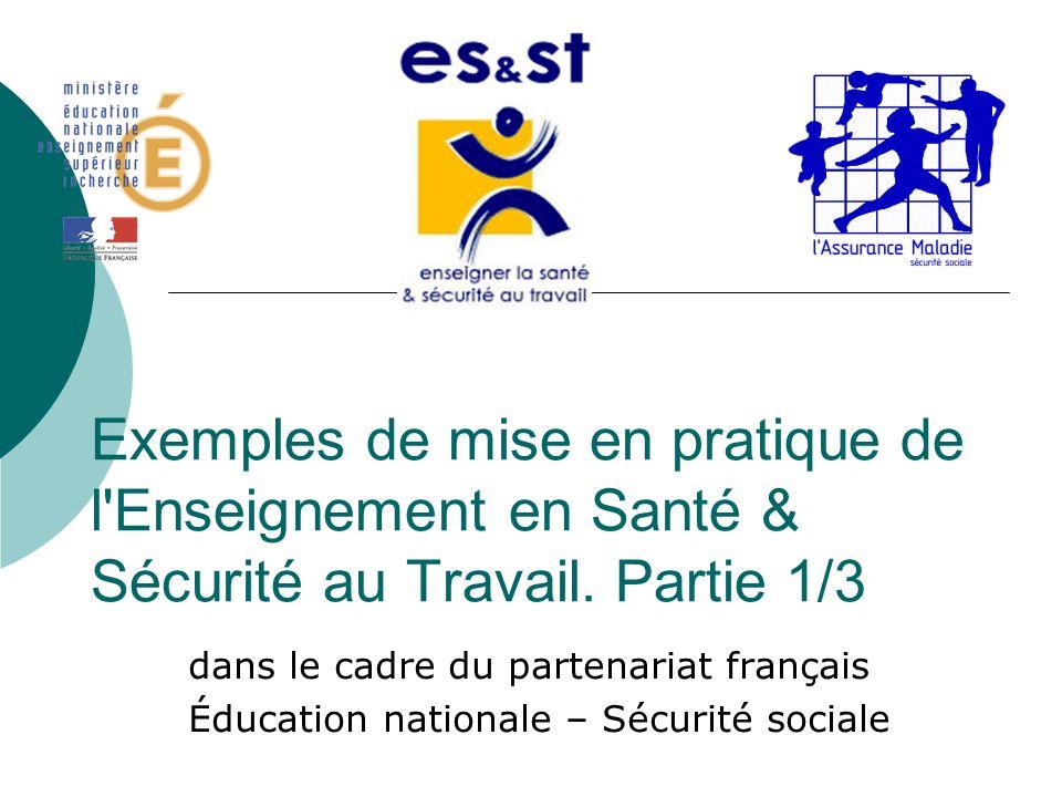 Exemples de mise en pratique de l'Enseignement en Santé & Sécurité au Travail. Partie 1/3 dans le cadre du partenariat français Éducation nationale –