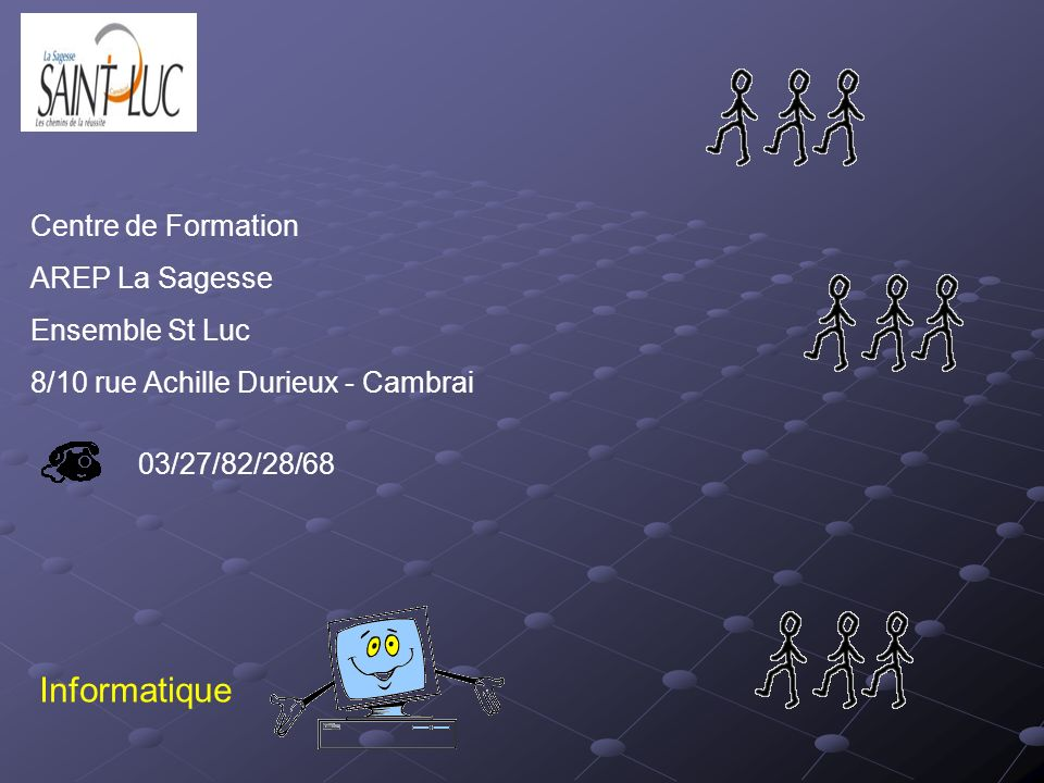 Centre de Formation AREP La Sagesse Ensemble St Luc 8/10 rue Achille Durieux - Cambrai 03/27/82/28/68 Informatique