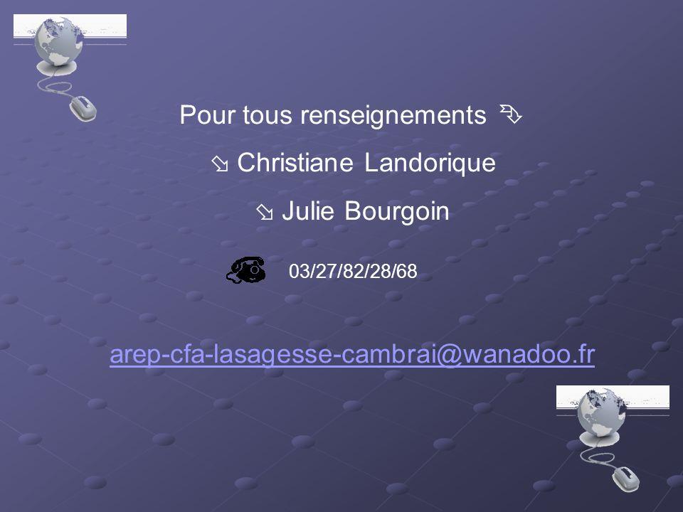 Pour tous renseignements Christiane Landorique Julie Bourgoin arep-cfa-lasagesse-cambrai@wanadoo.fr 03/27/82/28/68