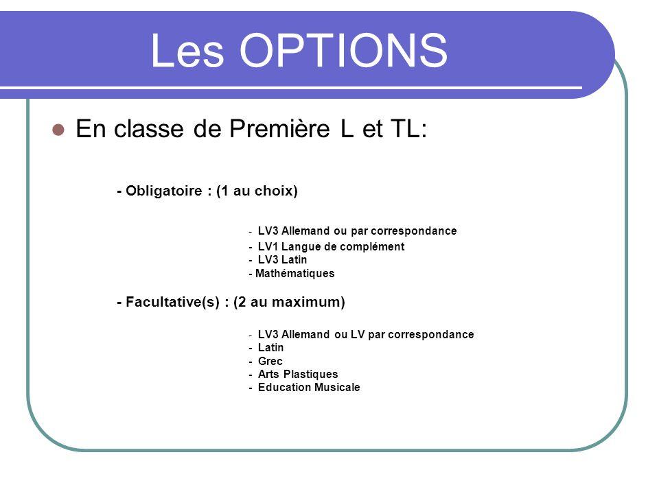 Les OPTIONS En classe de Première L et TL: - Obligatoire : (1 au choix) - LV3 Allemand ou par correspondance - LV1 Langue de complément - LV3 Latin -