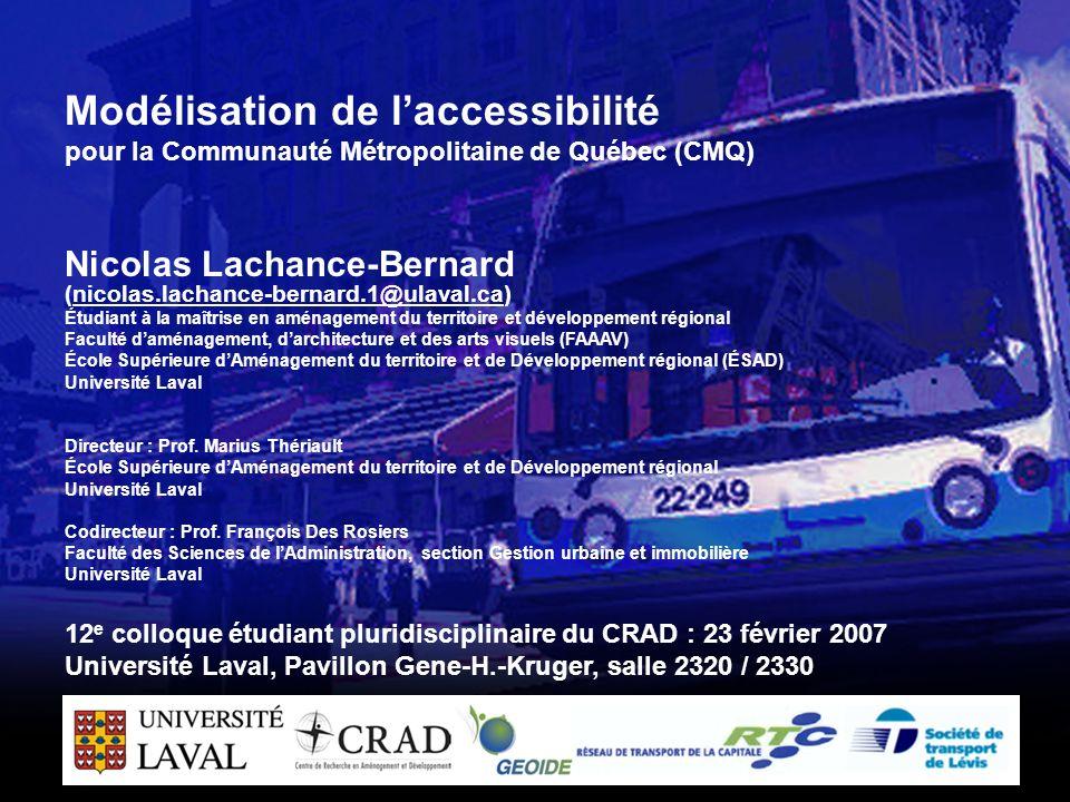 Modélisation de laccessibilité pour la Communauté Métropolitaine de Québec (CMQ) Nicolas Lachance-Bernard (nicolas.lachance-bernard.1@ulaval.ca) Étudi