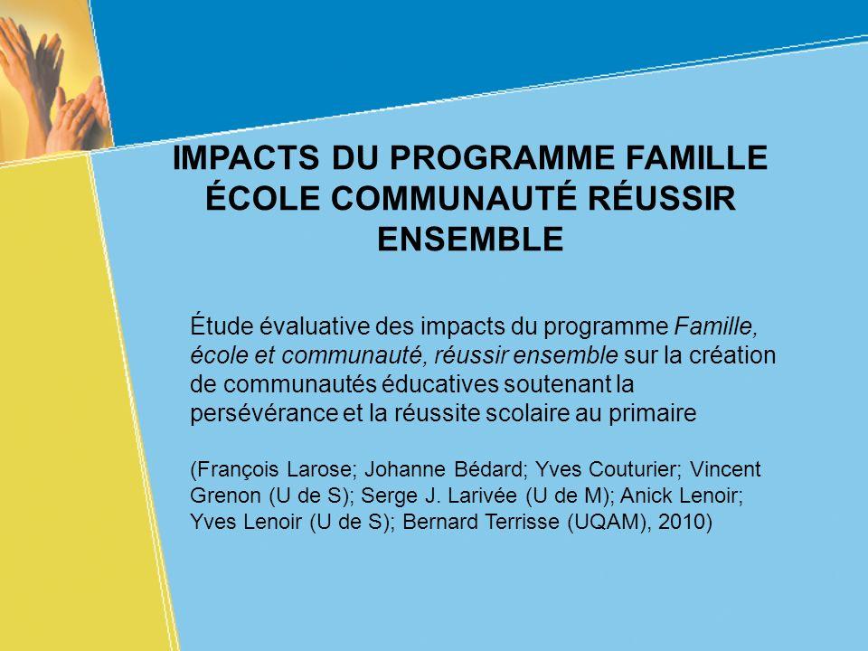 IMPACTS DU PROGRAMME FAMILLE ÉCOLE COMMUNAUTÉ RÉUSSIR ENSEMBLE Étude évaluative des impacts du programme Famille, école et communauté, réussir ensembl