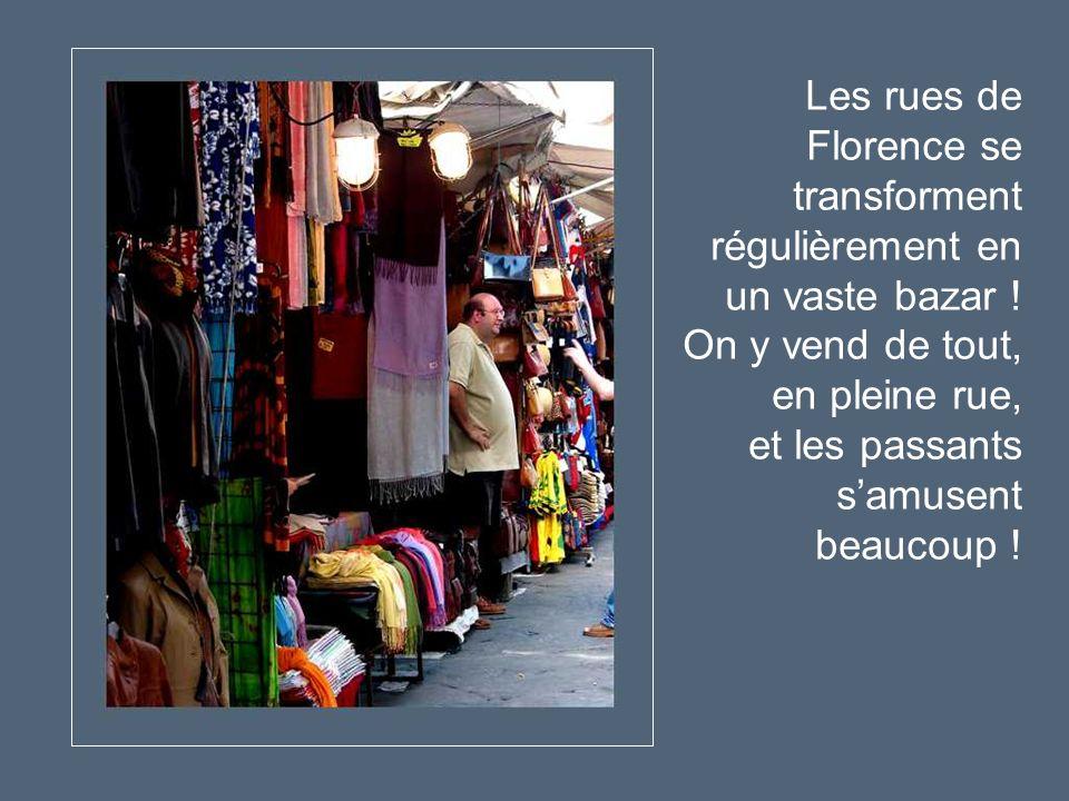 Les rues de Florence se transforment régulièrement en un vaste bazar .