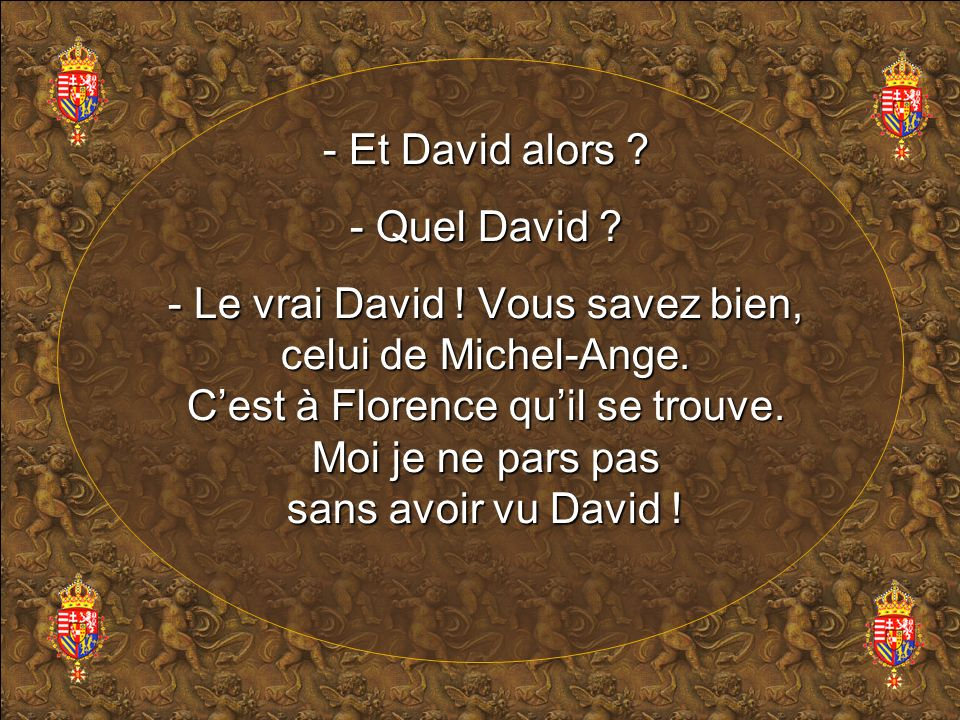 - Et David alors .- Quel David . - Le vrai David .