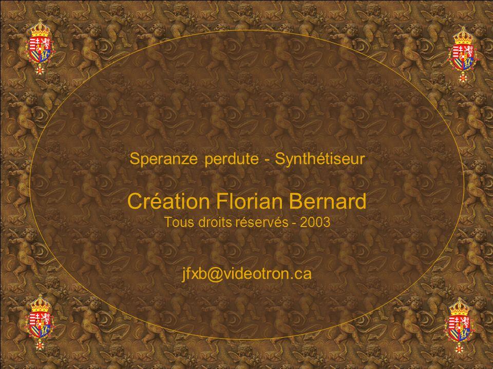 Speranze perdute - Synthétiseur Création Florian Bernard Tous droits réservés - 2003 jfxb@videotron.ca