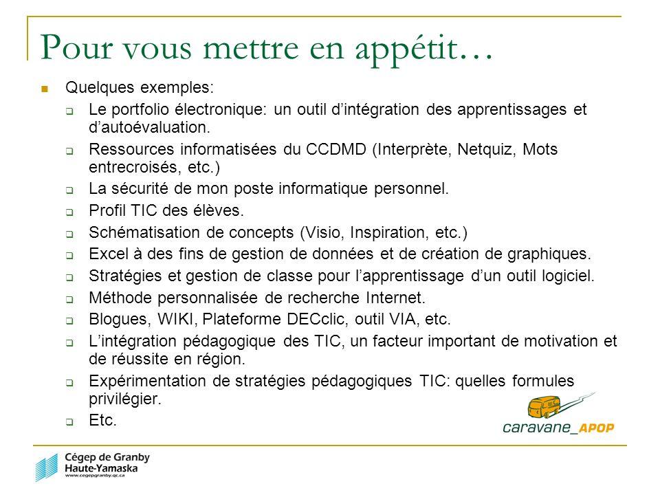Pour vous mettre en appétit… Quelques exemples: Le portfolio électronique: un outil dintégration des apprentissages et dautoévaluation.