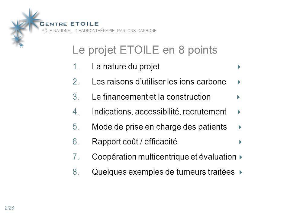 2 Le projet ETOILE en 8 points 1.La nature du projet 2.Les raisons dutiliser les ions carbone 3.Le financement et la construction 4.Indications, acces