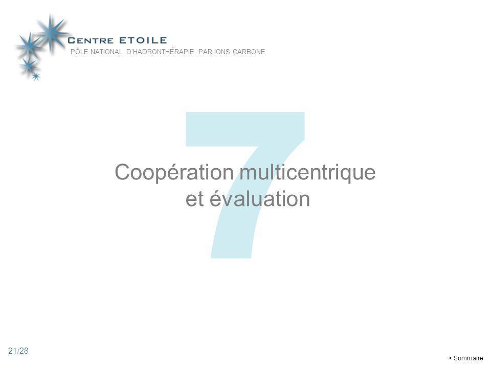 21 7 Coopération multicentrique et évaluation PÔLE NATIONAL DHADRONTHÉRAPIE PAR IONS CARBONE < Sommaire 21/28