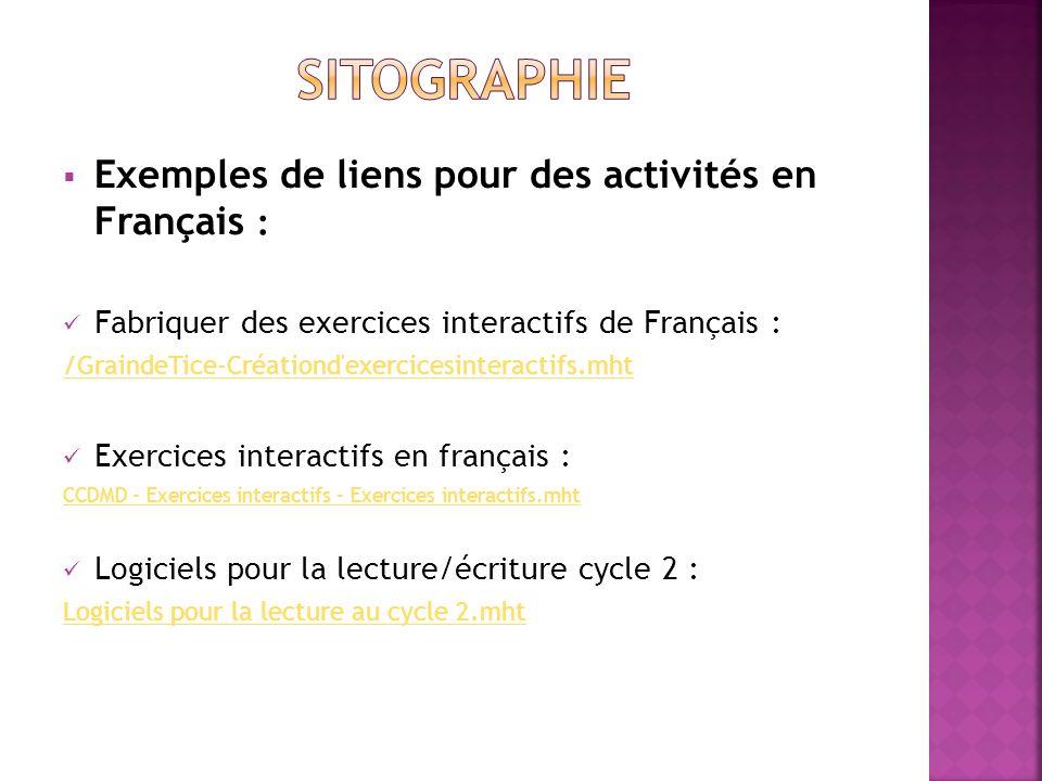 Exemples de liens pour des activités en Français : Fabriquer des exercices interactifs de Français : /GraindeTice-Créationd'exercicesinteractifs.mht E