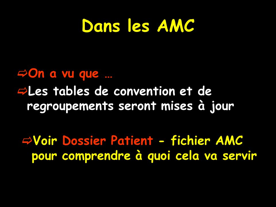 Dans les AMC On a vu que … Les tables de convention et de regroupements seront mises à jour Voir Dossier Patient - fichier AMC pour comprendre à quoi
