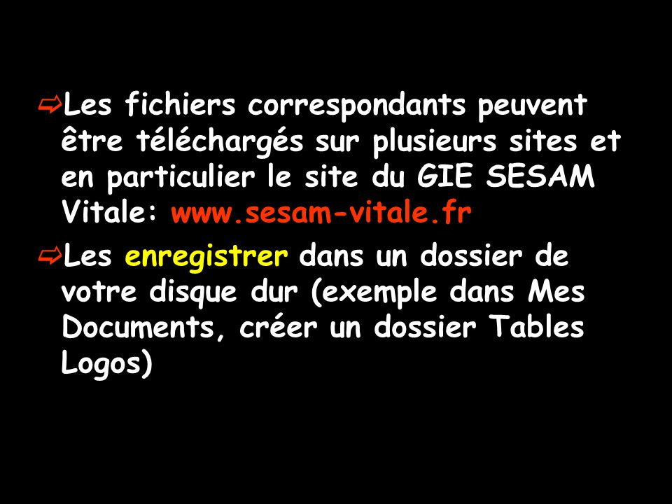 Les fichiers correspondants peuvent être téléchargés sur plusieurs sites et en particulier le site du GIE SESAM Vitale: www.sesam-vitale.fr Les enregi