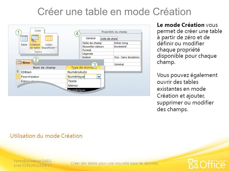 Créer une table en mode Création Utilisation du mode Création Le mode Création vous permet de créer une table à partir de zéro et de définir ou modifier chaque propriété disponible pour chaque champ.