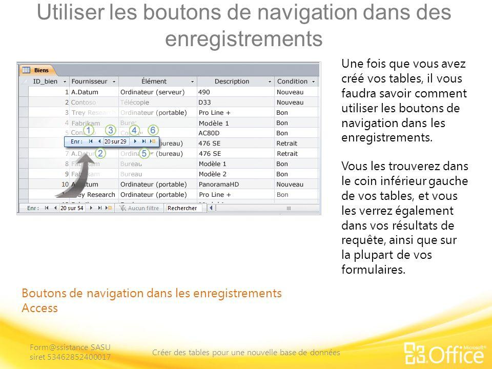Utiliser les boutons de navigation dans des enregistrements Boutons de navigation dans les enregistrements Access Une fois que vous avez créé vos tables, il vous faudra savoir comment utiliser les boutons de navigation dans les enregistrements.