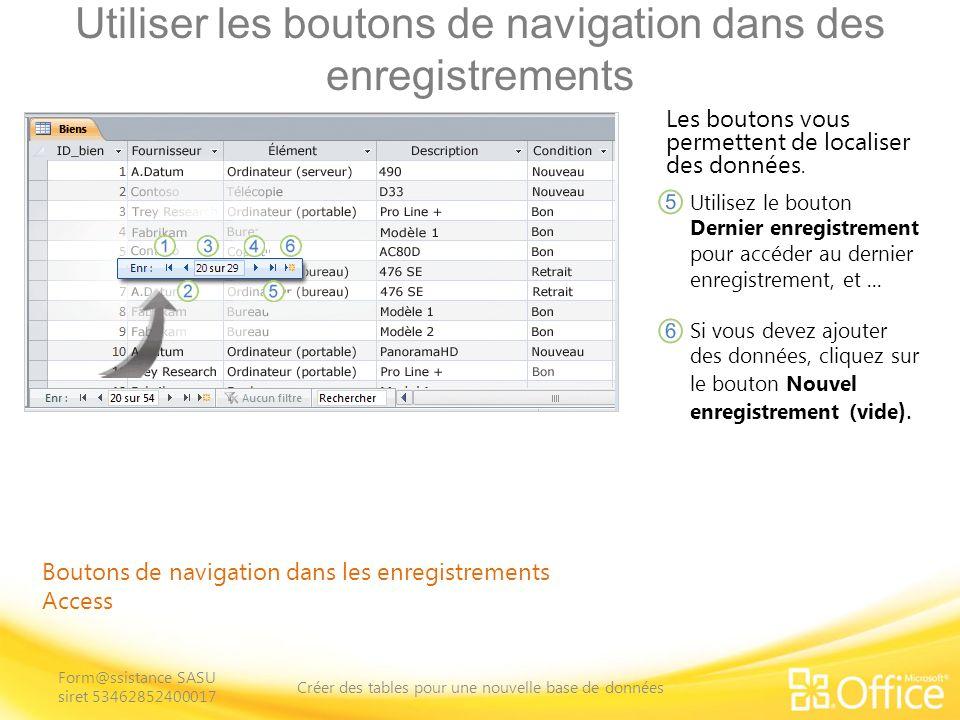 Utiliser les boutons de navigation dans des enregistrements Boutons de navigation dans les enregistrements Access Les boutons vous permettent de localiser des données.