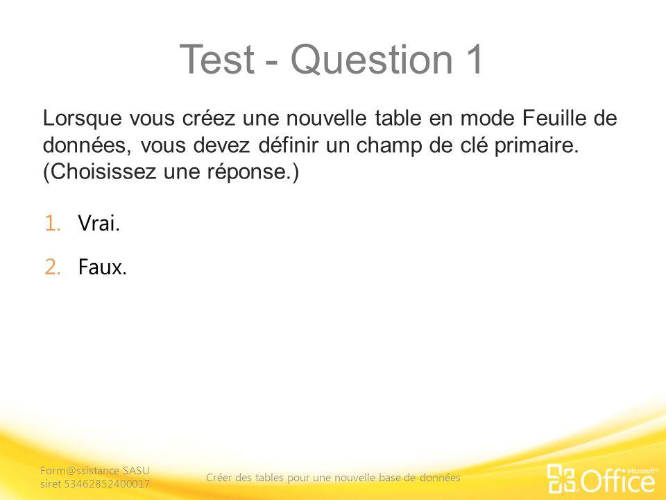 Test - Question 1 Lorsque vous créez une nouvelle table en mode Feuille de données, vous devez définir un champ de clé primaire.