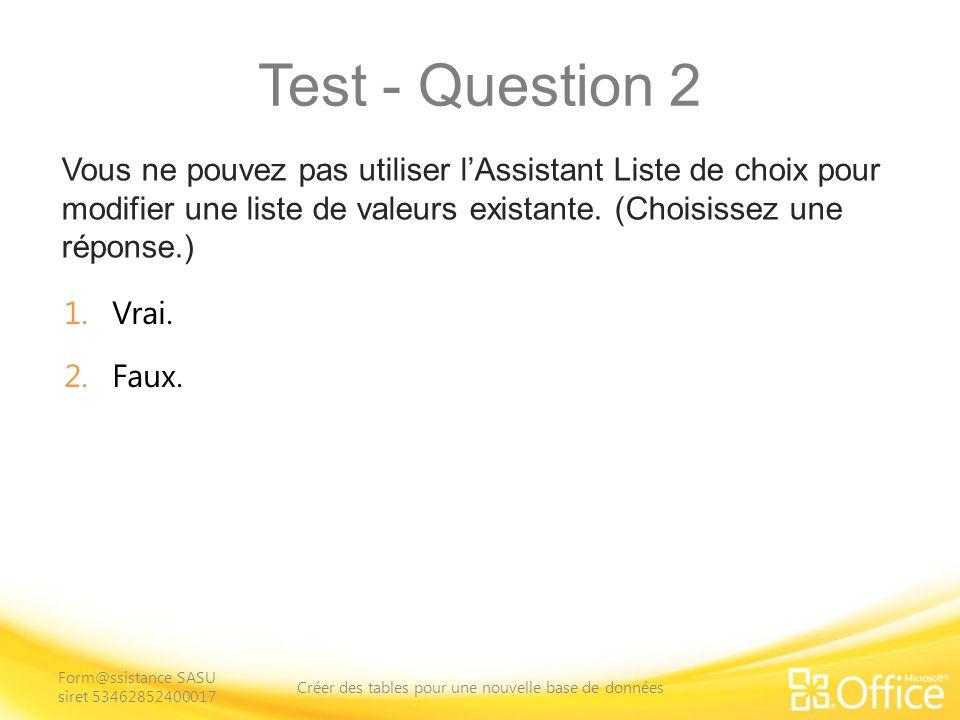 Test - Question 2 Vous ne pouvez pas utiliser lAssistant Liste de choix pour modifier une liste de valeurs existante.
