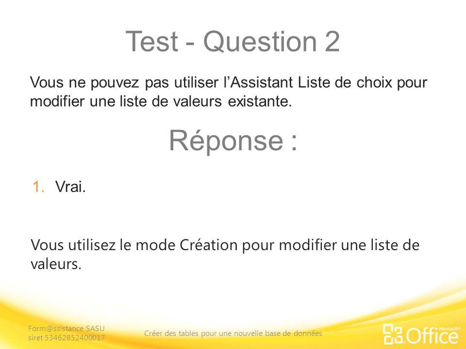 Test - Question 2 Vous utilisez le mode Création pour modifier une liste de valeurs.