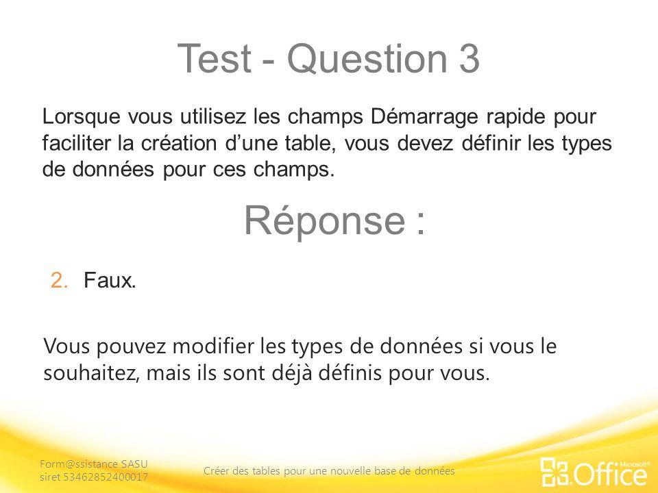 Test - Question 3 Vous pouvez modifier les types de données si vous le souhaitez, mais ils sont déjà définis pour vous.