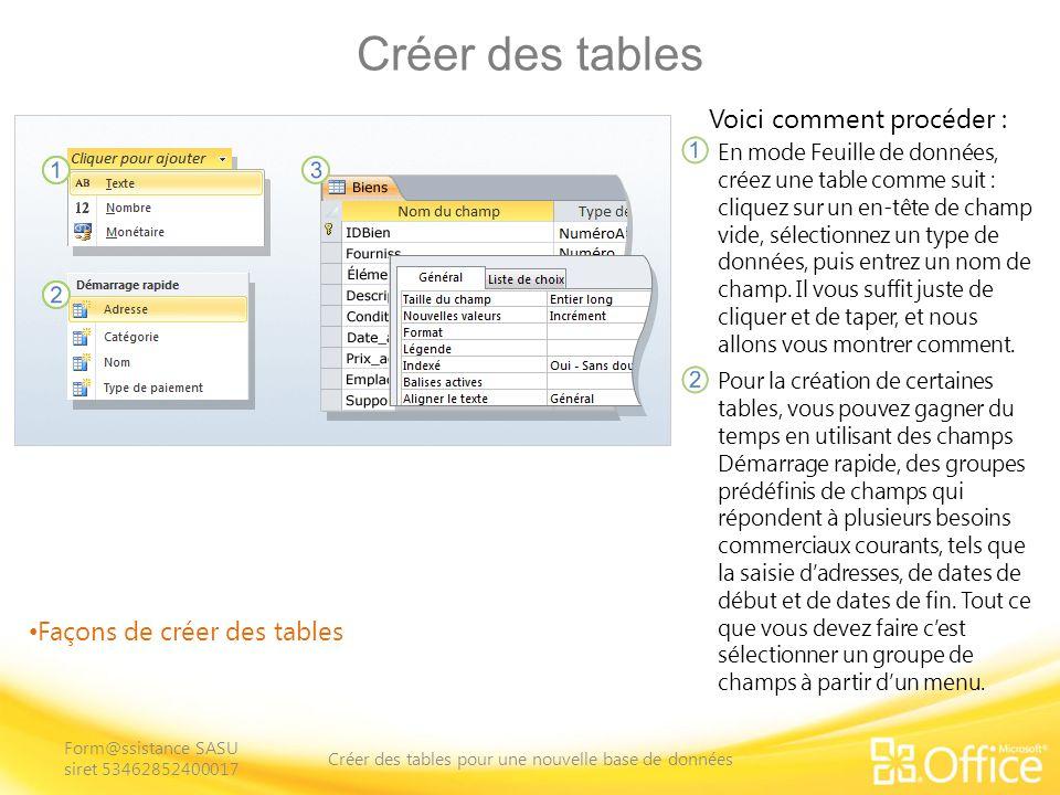 Créer des tables Façons de créer des tables Voici comment procéder : En mode Feuille de données, créez une table comme suit : cliquez sur un en-tête de champ vide, sélectionnez un type de données, puis entrez un nom de champ.