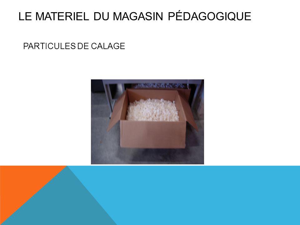 PARTICULES DE CALAGE LE MATERIEL DU MAGASIN PÉDAGOGIQUE