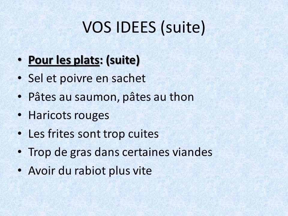 VOS IDEES (suite) Pour les plats: (suite) Pour les plats: (suite) Sel et poivre en sachet Pâtes au saumon, pâtes au thon Haricots rouges Les frites so